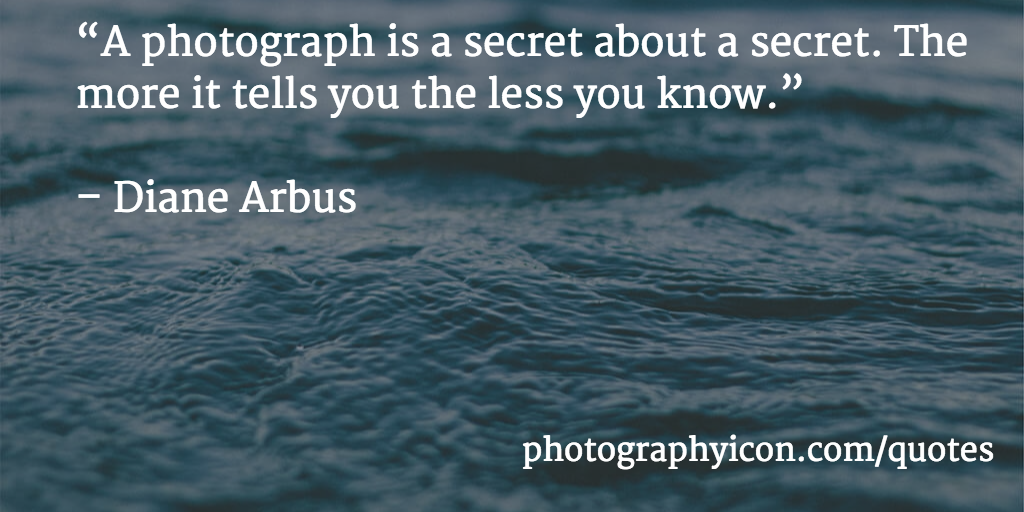 A-photograph-is-a-secret-about-a-secret-The-more-it-tells-you-the-less-you-know-Diane-Arbus-Icon-Photography-School