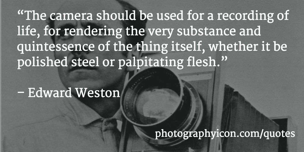 The-camera-should-be-used-for-a-recording-of-life-for-rendering-the-very-substance-and-quintessence-of-the-thing-Edward-Weston-Icon-Photography-School