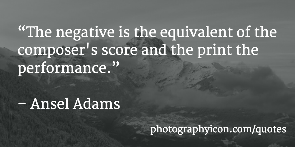 The negative is the equivalent of the composer's score and the print the performance - Icon Photography School
