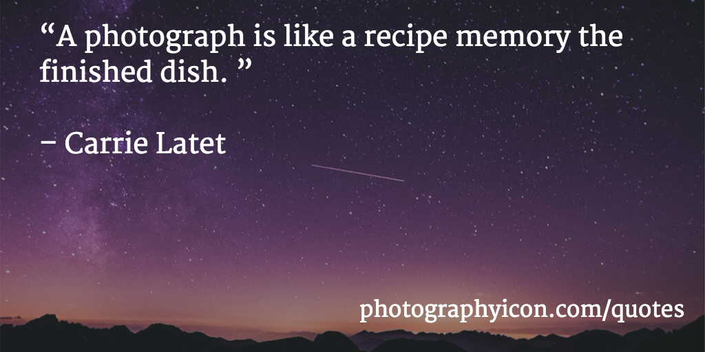 A-photograph-is-like-a-recipe-memory-the-finished-dish-Carrie-Latet-Icon-Photography-School
