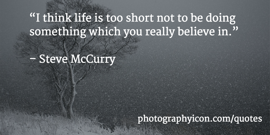I-think-life-is-too-short-not-to-be-doing-something-which-you-really-believe-in-Steve-McCurry-Icon-Photography-School