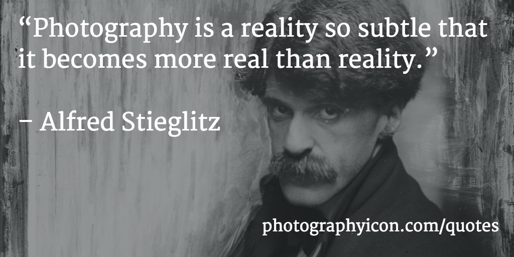 Photography is a reality so subtle that it becomes more real than reality Alfred Stieglitz