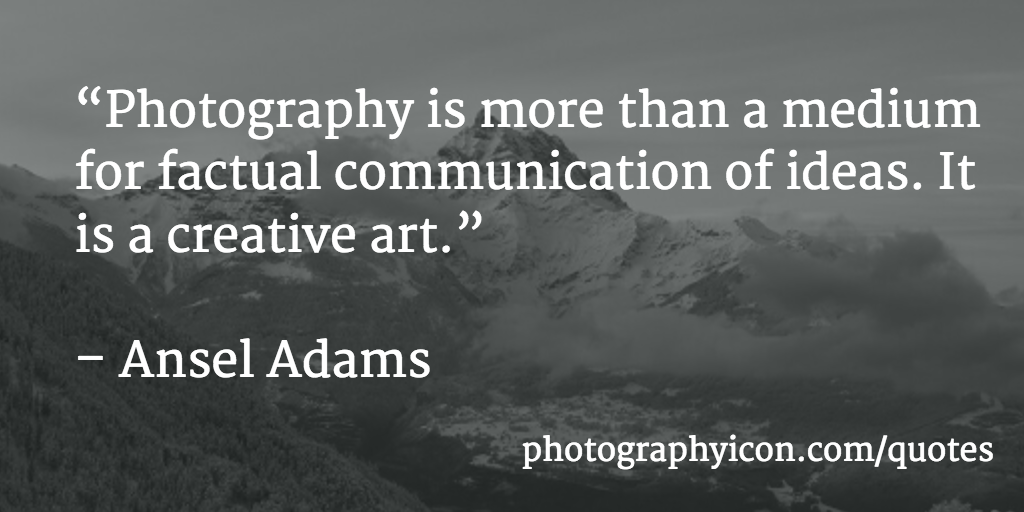 Photography is more than a medium for factual communication of ideas. It is a creative art - Icon Photography School
