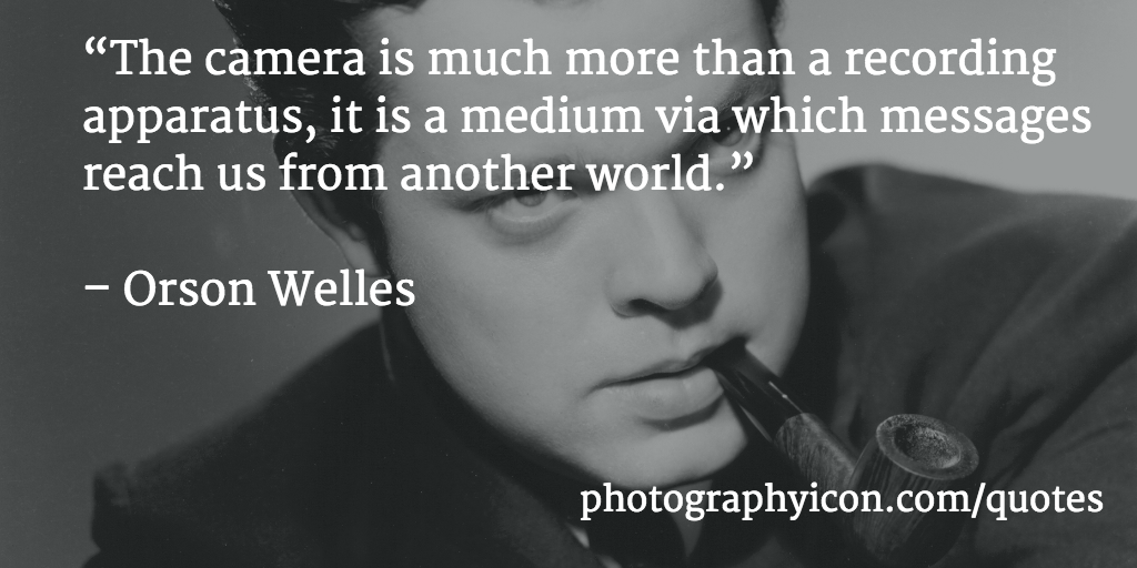 The-camera-is-much-more-than-a-recording-apparatus-it-is-a-medium-via-which-messages-reach-us-from-another-world-Orson-Welles-Icon-Photography-School