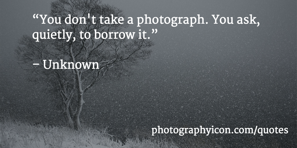 You-dont-take-a-photograph-You-ask-quietly-to-borrow-it-Author-Unknown-Icon-Photography-School